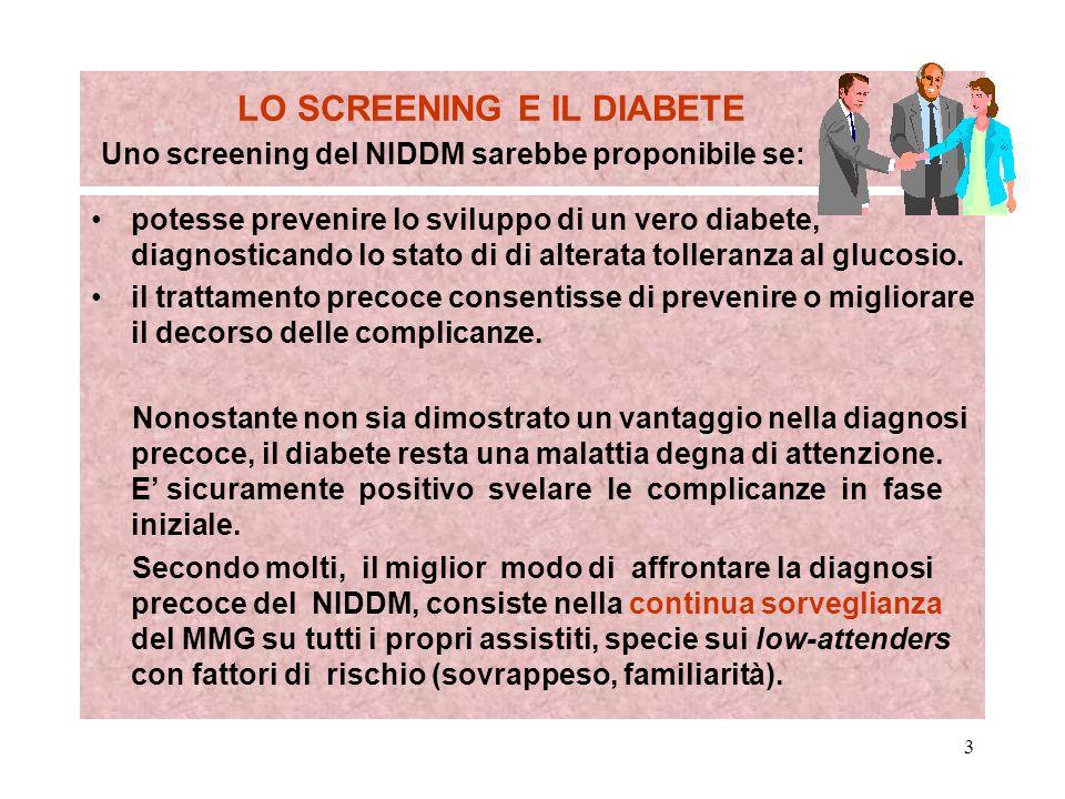 LO SCREENING E IL DIABETE Uno screening del NIDDM sarebbe proponibile se: