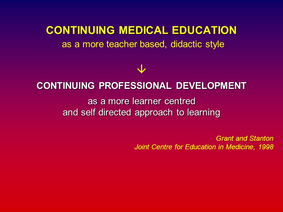 CONTINUING MEDICAL EDUCATION as a more teacher based, didactic style