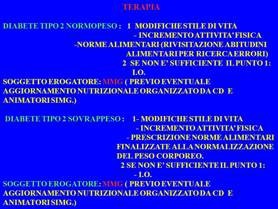 TERAPIA DIABETE TIPO 2 NORMOPESO : 1 MODIFICHE STILE DI VITA. - INCREMENTO ATTIVITA' FISICA. -NORME ALIMENTARI (RIVISITAZIONE ABITUDINI.