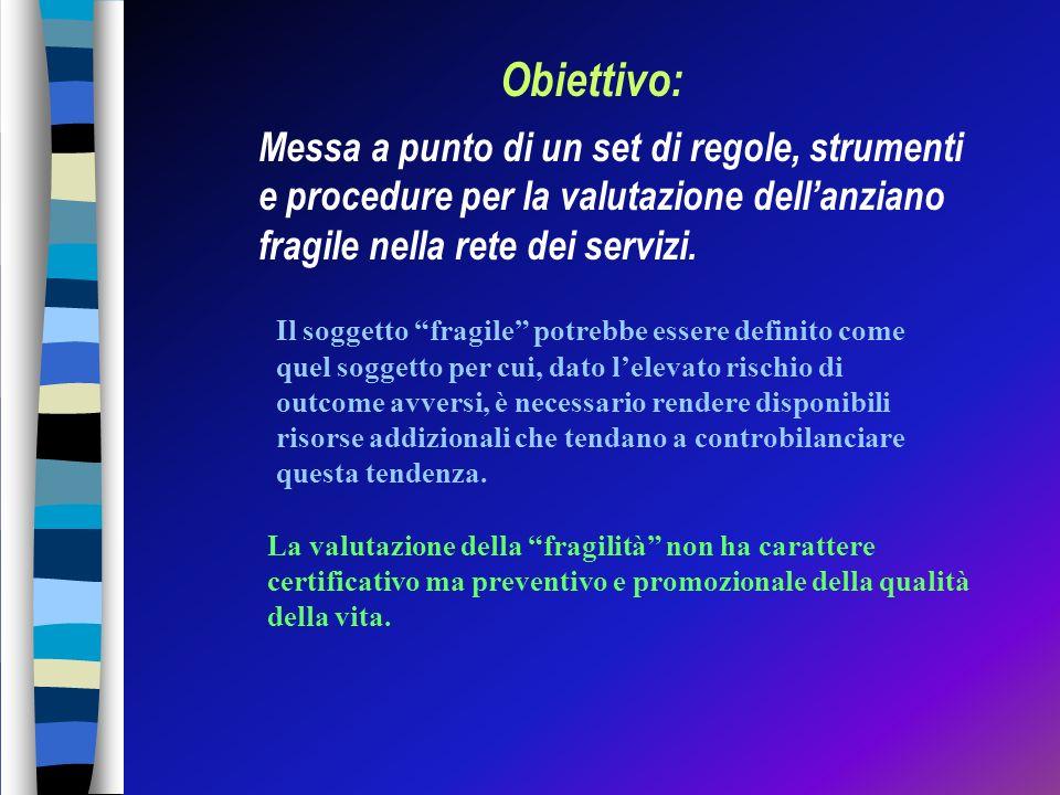 Obiettivo: Messa a punto di un set di regole, strumenti e procedure per la valutazione dell'anziano fragile nella rete dei servizi.