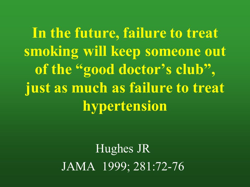 In the future, failure to treat smoking will keep someone out of the good doctor's club , just as much as failure to treat hypertension