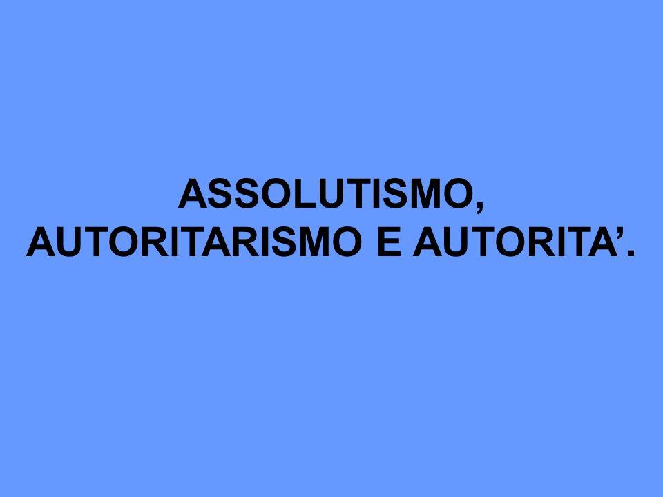 ASSOLUTISMO, AUTORITARISMO E AUTORITA'.