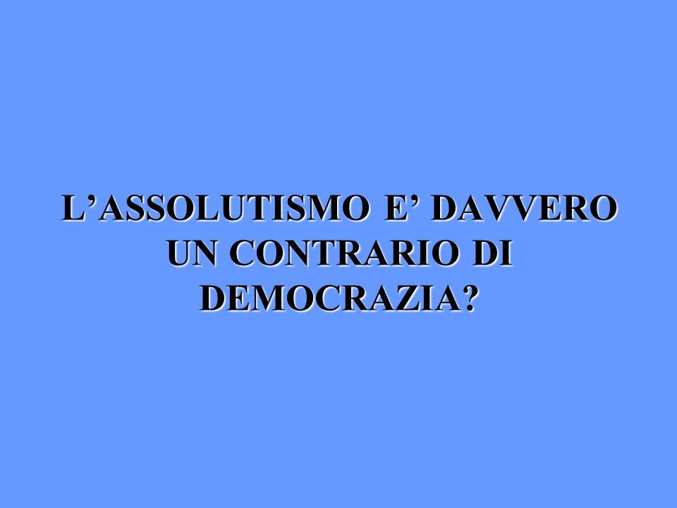 L'ASSOLUTISMO E' DAVVERO UN CONTRARIO DI DEMOCRAZIA