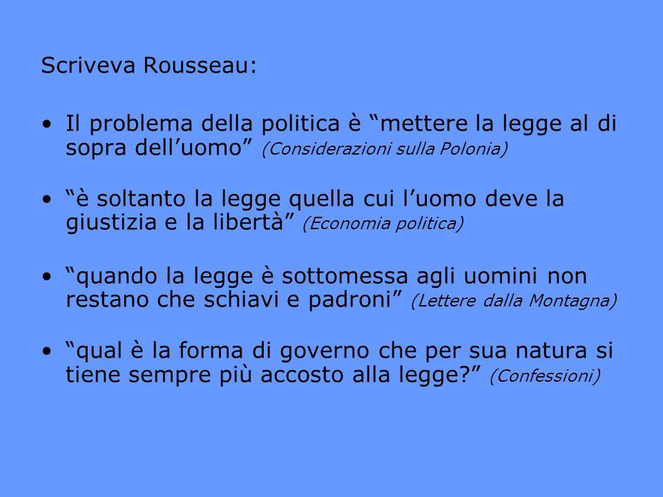 Scriveva Rousseau: Il problema della politica è mettere la legge al di sopra dell'uomo (Considerazioni sulla Polonia)