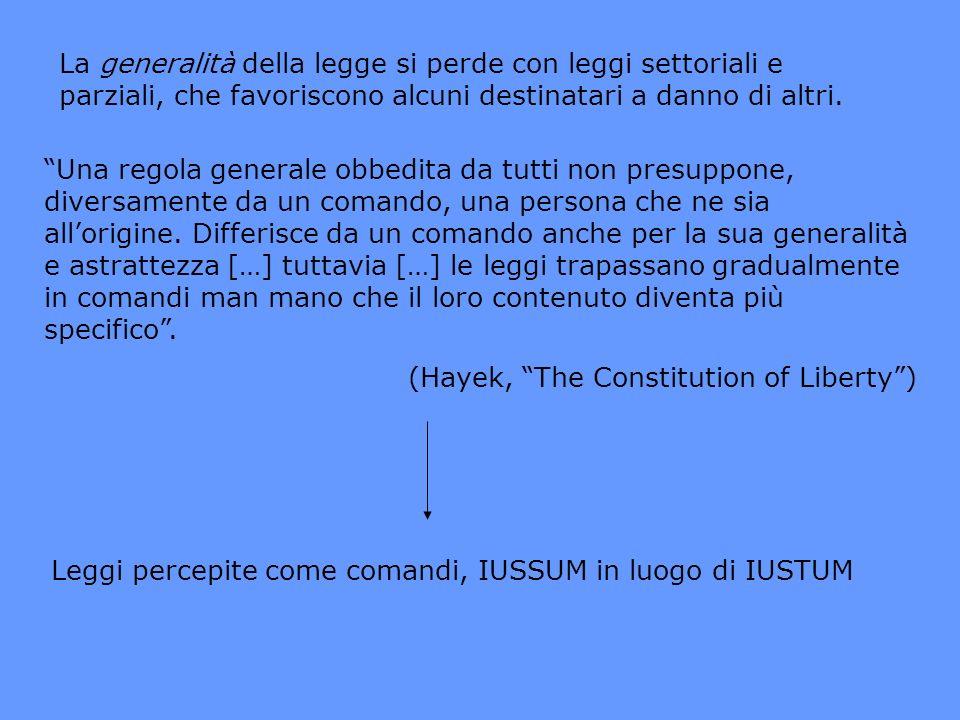 La generalità della legge si perde con leggi settoriali e parziali, che favoriscono alcuni destinatari a danno di altri.