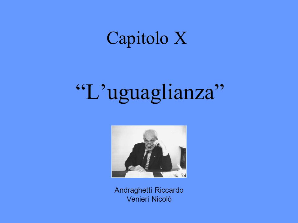 Capitolo X L'uguaglianza Andraghetti Riccardo Venieri Nicolò