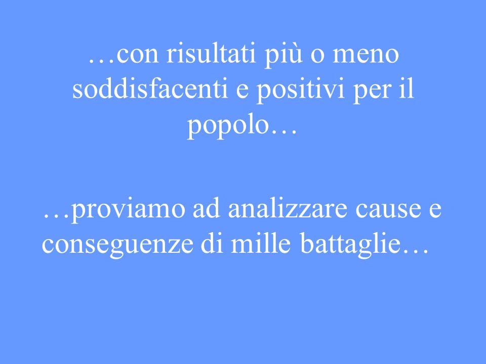 …con risultati più o meno soddisfacenti e positivi per il popolo…