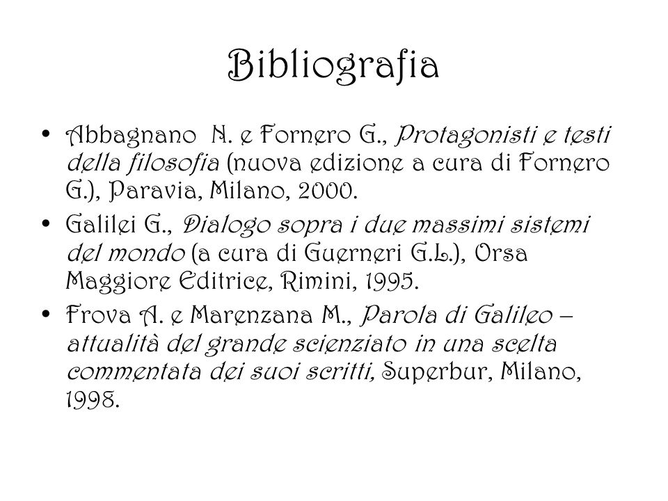 Bibliografia Abbagnano N. e Fornero G., Protagonisti e testi della filosofia (nuova edizione a cura di Fornero G.), Paravia, Milano, 2000.