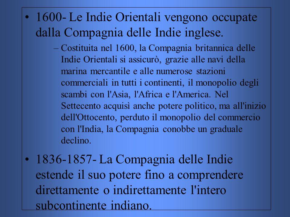 1600- Le Indie Orientali vengono occupate dalla Compagnia delle Indie inglese.