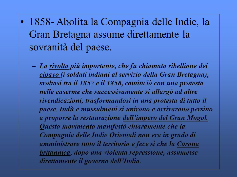 1858- Abolita la Compagnia delle Indie, la Gran Bretagna assume direttamente la sovranità del paese.