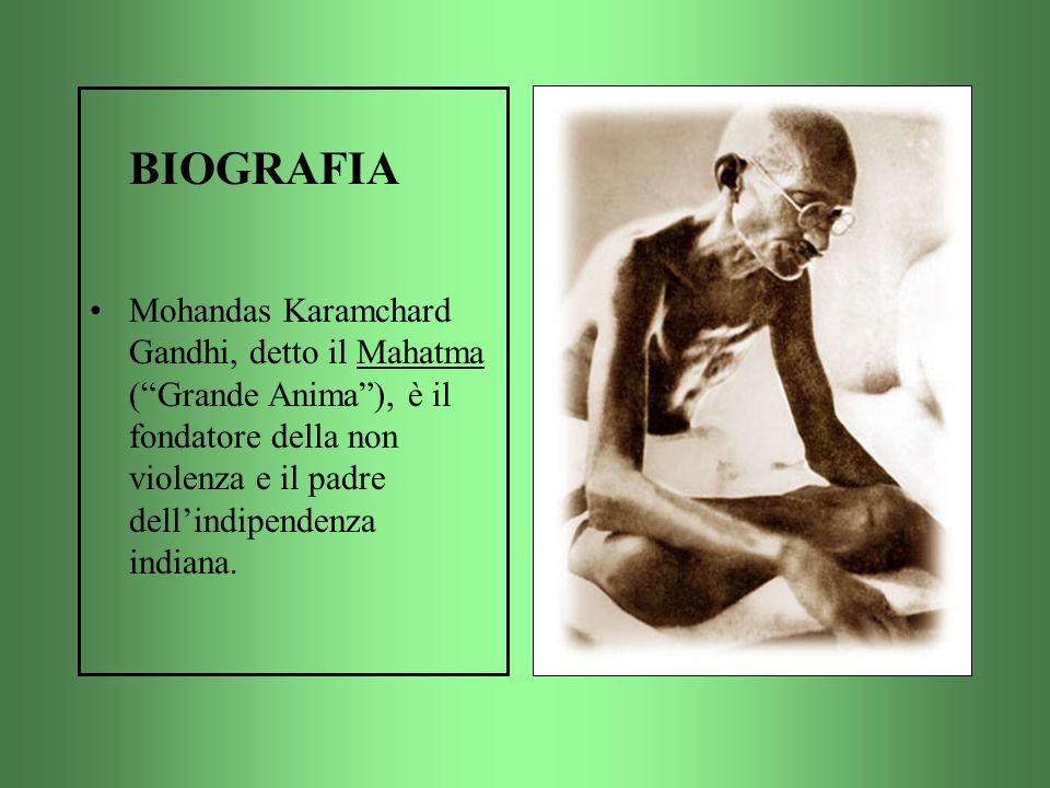 BIOGRAFIA Mohandas Karamchard Gandhi, detto il Mahatma ( Grande Anima ), è il fondatore della non violenza e il padre dell'indipendenza indiana.