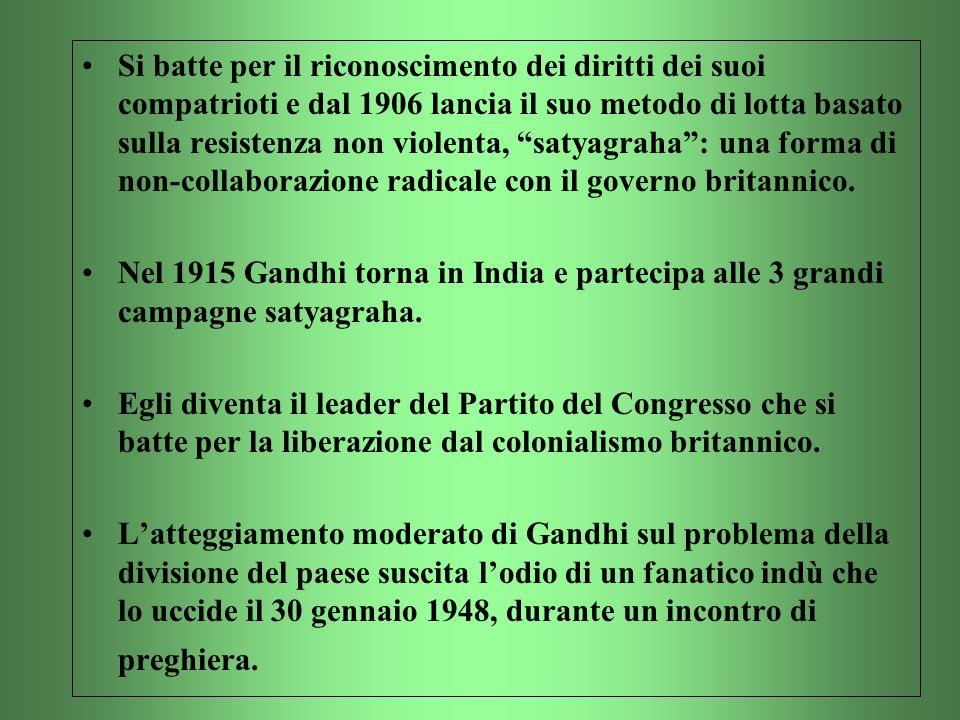 Si batte per il riconoscimento dei diritti dei suoi compatrioti e dal 1906 lancia il suo metodo di lotta basato sulla resistenza non violenta, satyagraha : una forma di non-collaborazione radicale con il governo britannico.