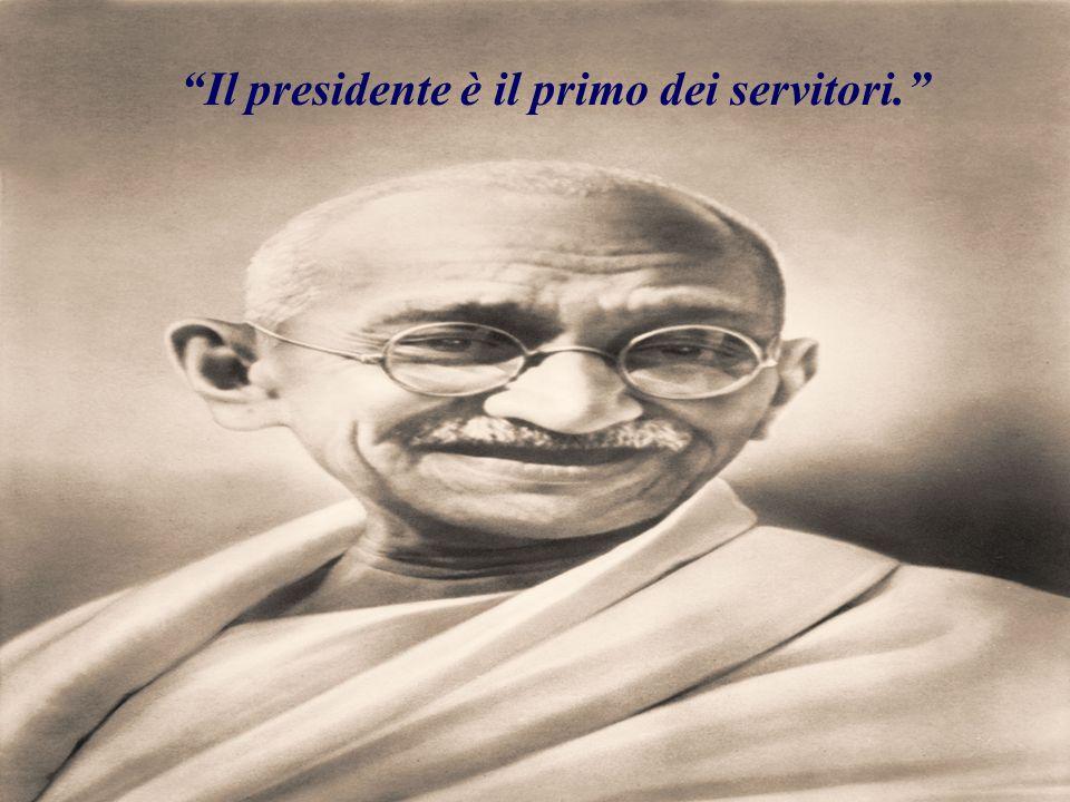 Il presidente è il primo dei servitori.