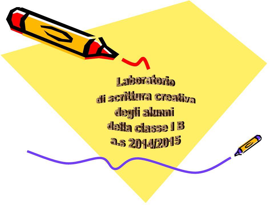 Laboratorio di scrittura creativa degli alunni della classe I B a.s 2014/2015