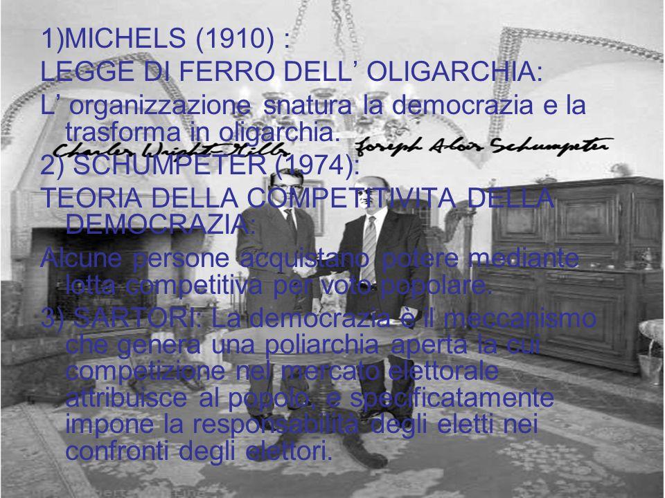 1)MICHELS (1910) : LEGGE DI FERRO DELL' OLIGARCHIA: L' organizzazione snatura la democrazia e la trasforma in oligarchia.