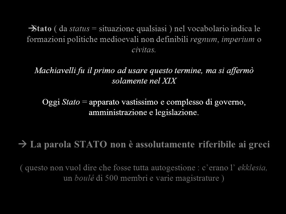 Stato ( da status = situazione qualsiasi ) nel vocabolario indica le formazioni politiche medioevali non definibili regnum, imperium o civitas.