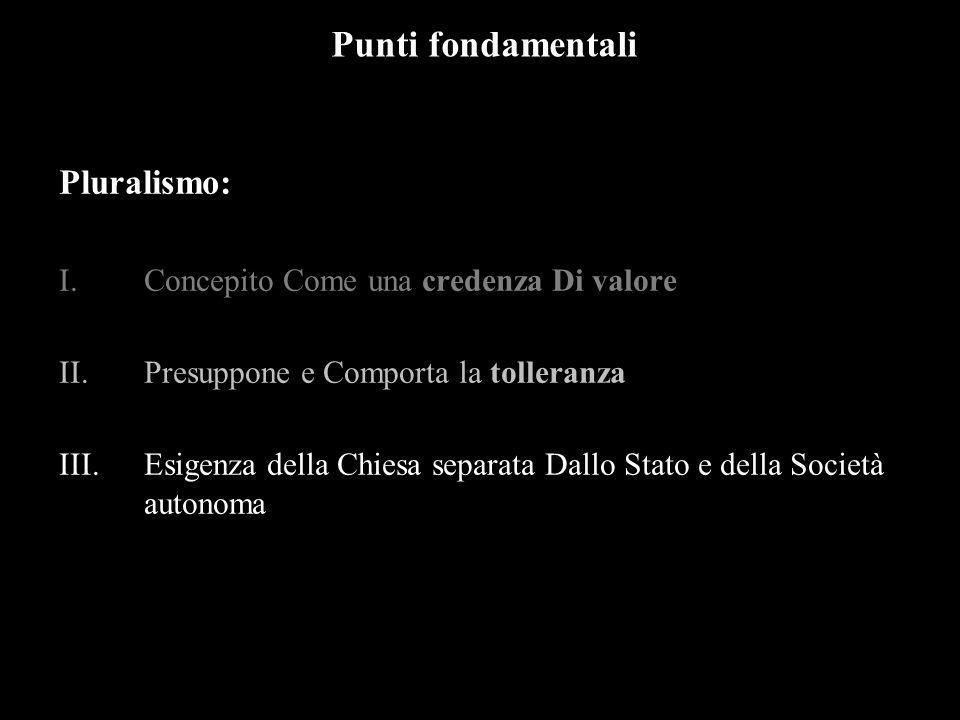 Punti fondamentali Pluralismo: Concepito Come una credenza Di valore