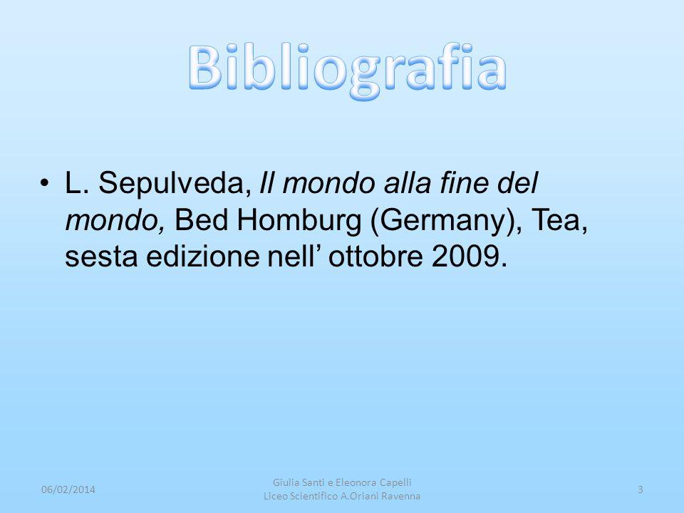 Bibliografia L. Sepulveda, Il mondo alla fine del mondo, Bed Homburg (Germany), Tea, sesta edizione nell' ottobre 2009.