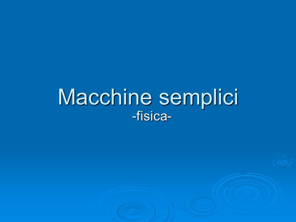 Macchine semplici -fisica-