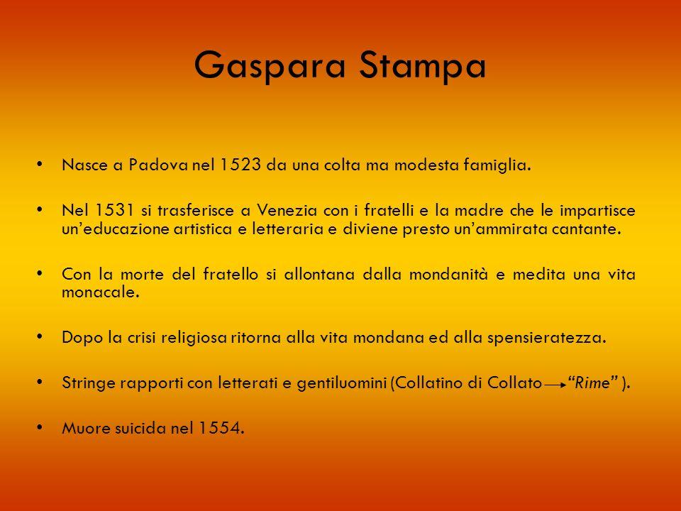 Gaspara Stampa Nasce a Padova nel 1523 da una colta ma modesta famiglia.