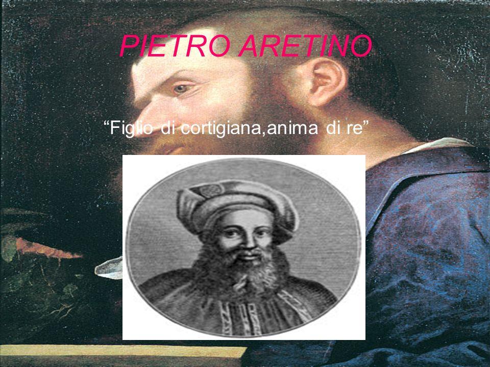 PIETRO ARETINO Figlio di cortigiana,anima di re