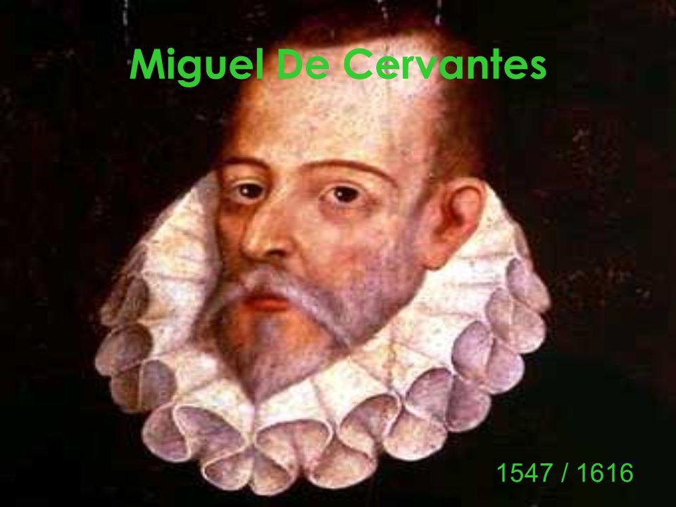 Miguel De Cervantes 1547 / 1616
