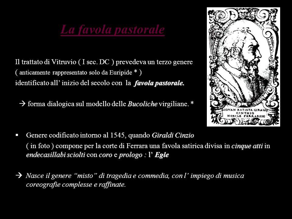 La favola pastorale Il trattato di Vitruvio ( I sec. DC ) prevedeva un terzo genere. ( anticamente rappresentato solo da Euripide * )