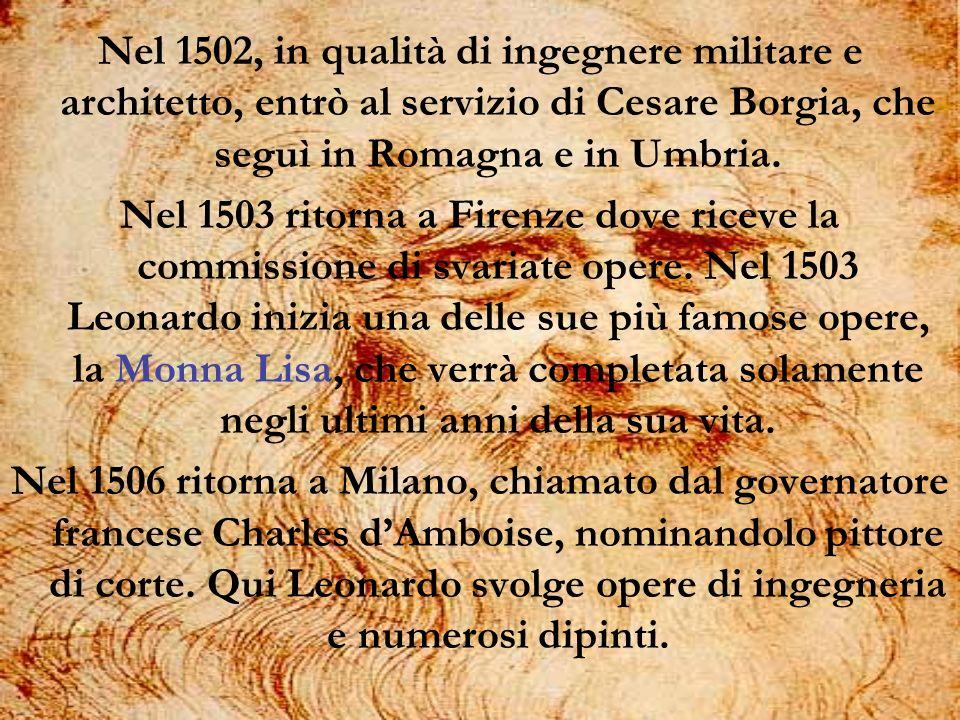 Nel 1502, in qualità di ingegnere militare e architetto, entrò al servizio di Cesare Borgia, che seguì in Romagna e in Umbria.