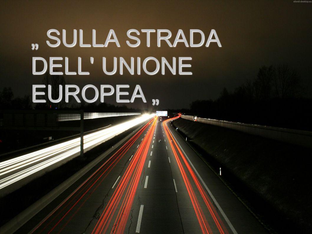 """"""" SULLA STRADA DELL UNIONE EUROPEA """""""