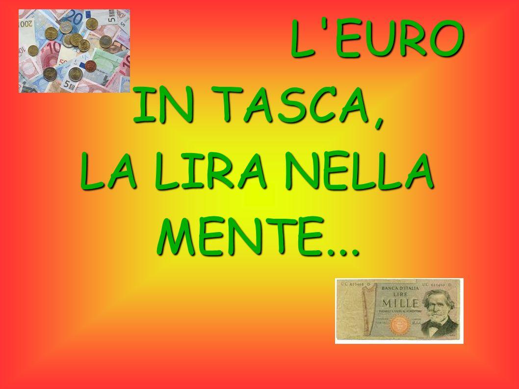 L EURO IN TASCA, LA LIRA NELLA MENTE...