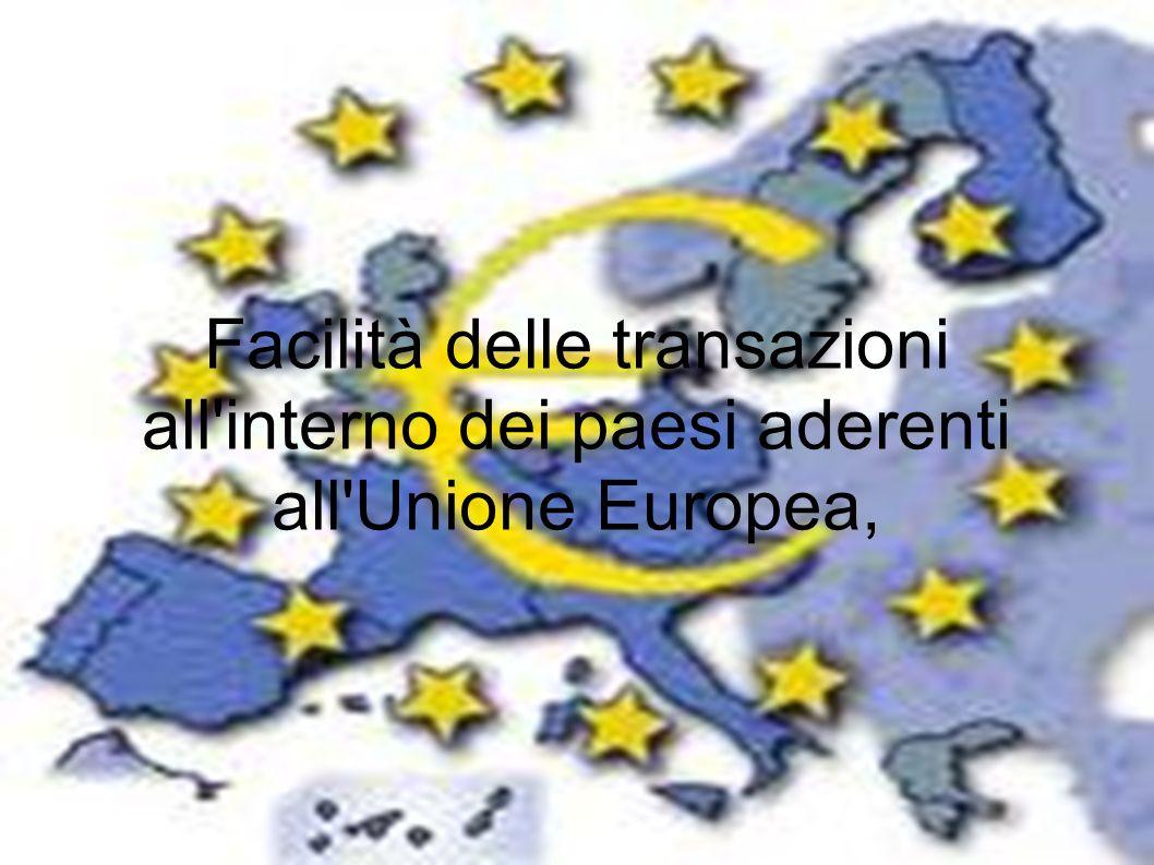 Facilità delle transazioni all interno dei paesi aderenti all Unione Europea,