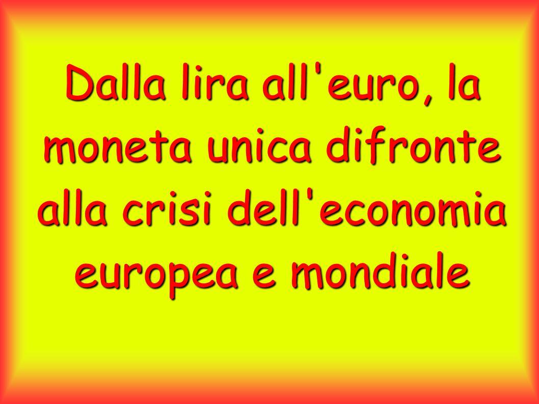 Dalla lira all euro, la moneta unica difronte alla crisi dell economia europea e mondiale