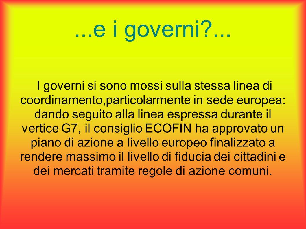 ...e i governi ... I governi si sono mossi sulla stessa linea di coordinamento,particolarmente in sede europea: