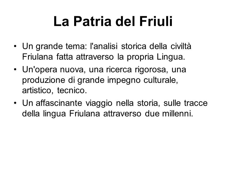 La Patria del FriuliUn grande tema: l analisi storica della civiltà Friulana fatta attraverso la propria Lingua.
