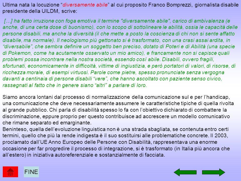Ultima nata la locuzione diversamente abile al cui proposito Franco Bomprezzi, giornalista disabile presidente della UILDM, scrive: