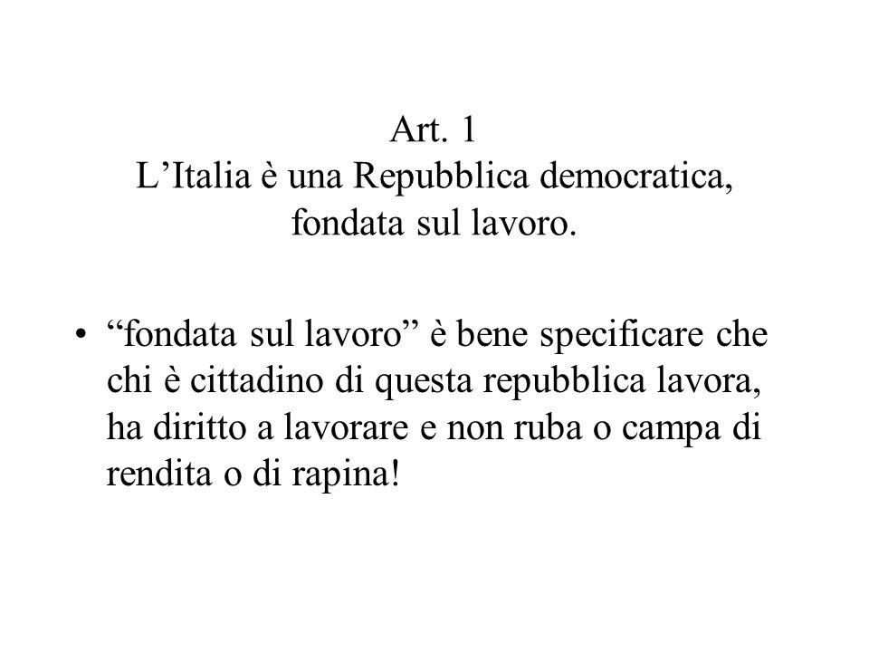 Art. 1 L'Italia è una Repubblica democratica, fondata sul lavoro.