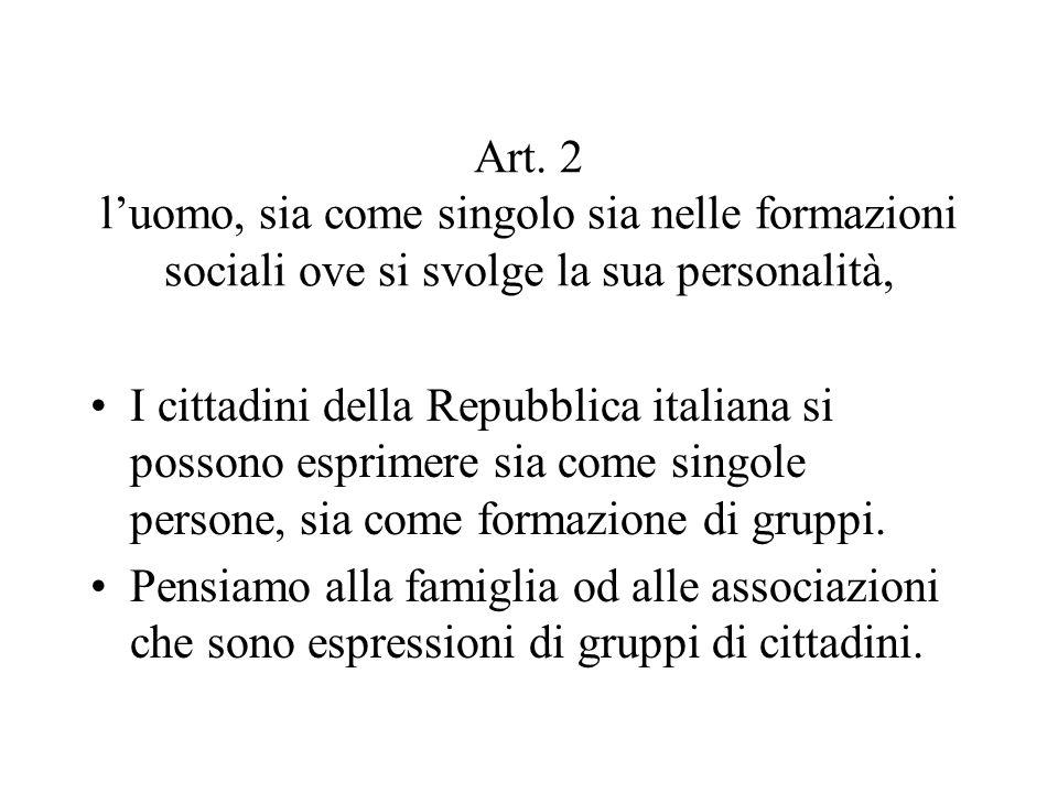 Art. 2 l'uomo, sia come singolo sia nelle formazioni sociali ove si svolge la sua personalità,