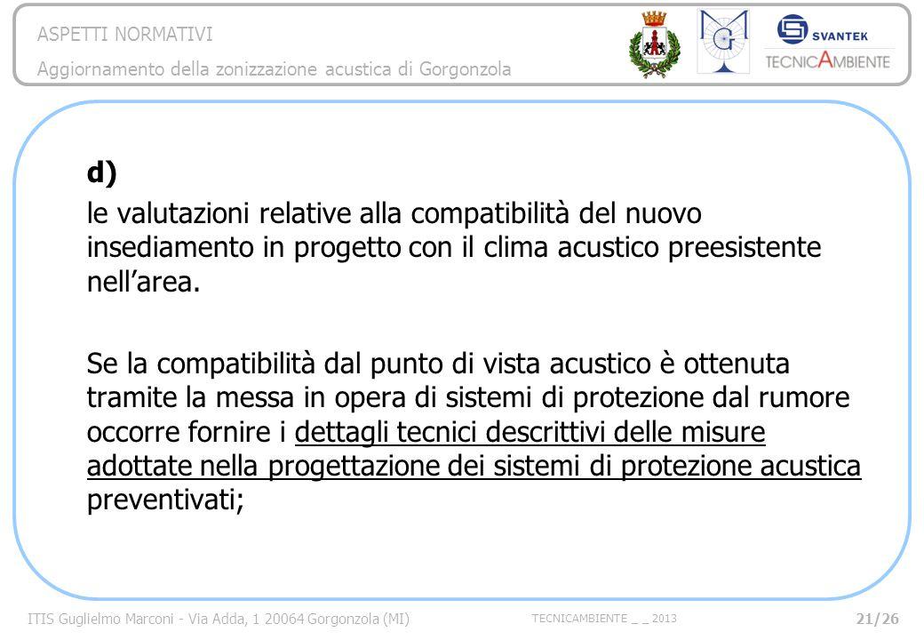 d) le valutazioni relative alla compatibilità del nuovo insediamento in progetto con il clima acustico preesistente nell'area.