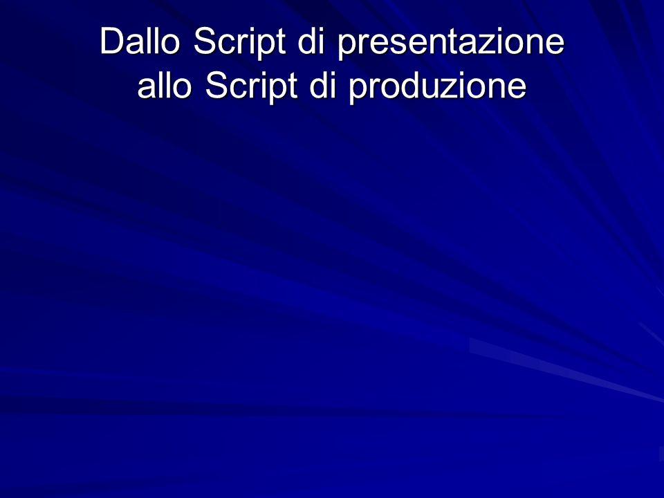 Dallo Script di presentazione allo Script di produzione