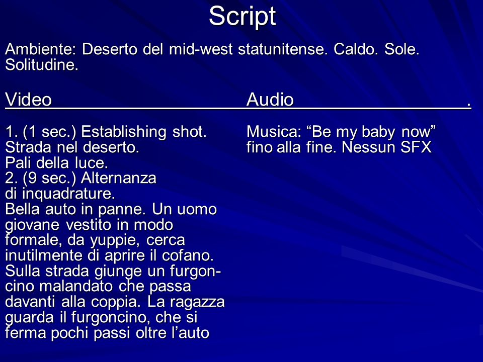 Script Ambiente: Deserto del mid-west statunitense. Caldo. Sole. Solitudine. Video Audio .