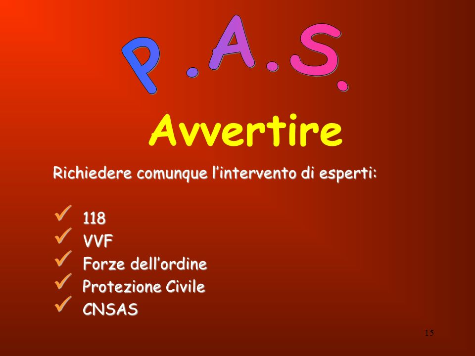 Avvertire P.A.S. Richiedere comunque l'intervento di esperti: 118 VVF