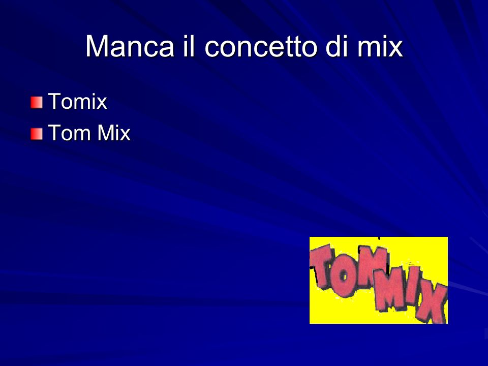 Manca il concetto di mix