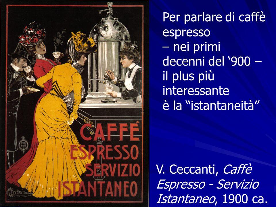 Per parlare di caffè espresso – nei primi decenni del '900 – il plus più interessante è la istantaneità