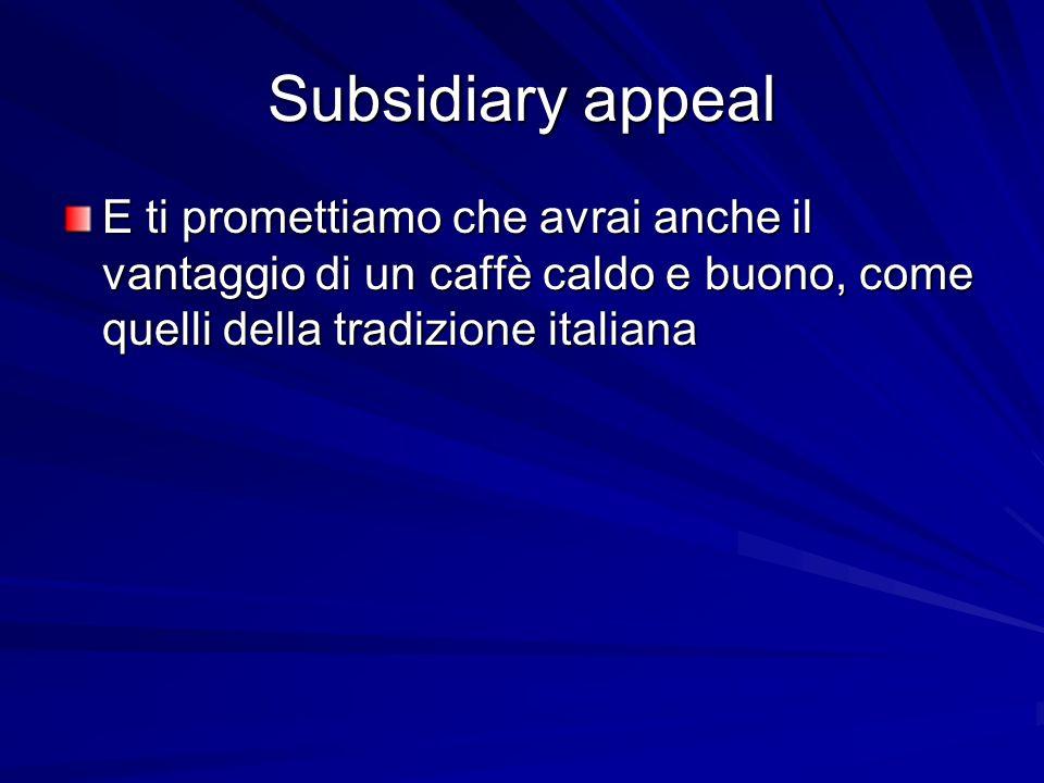 Subsidiary appealE ti promettiamo che avrai anche il vantaggio di un caffè caldo e buono, come quelli della tradizione italiana.