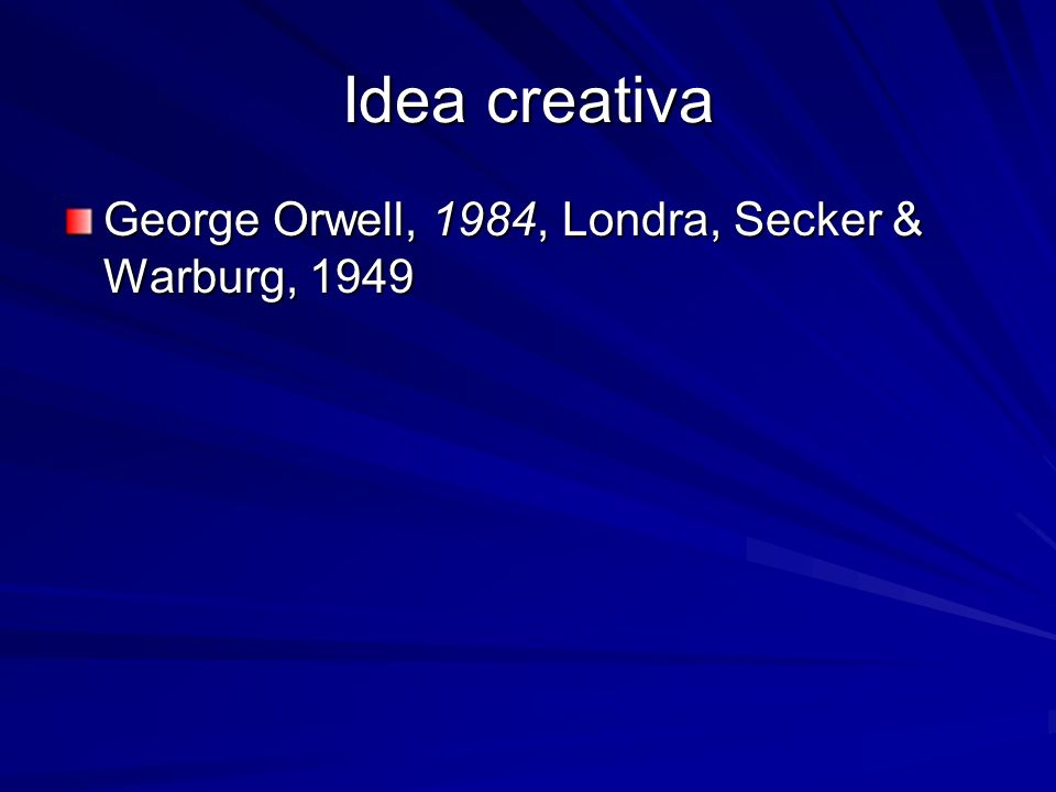Idea creativa George Orwell, 1984, Londra, Secker & Warburg, 1949