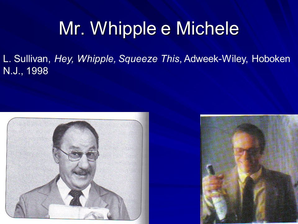 Mr. Whipple e Michele L. Sullivan, Hey, Whipple, Squeeze This, Adweek-Wiley, Hoboken N.J., 1998