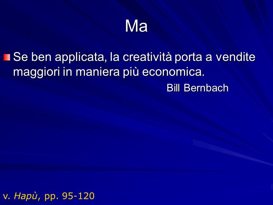 Ma Se ben applicata, la creatività porta a vendite maggiori in maniera più economica. Bill Bernbach.