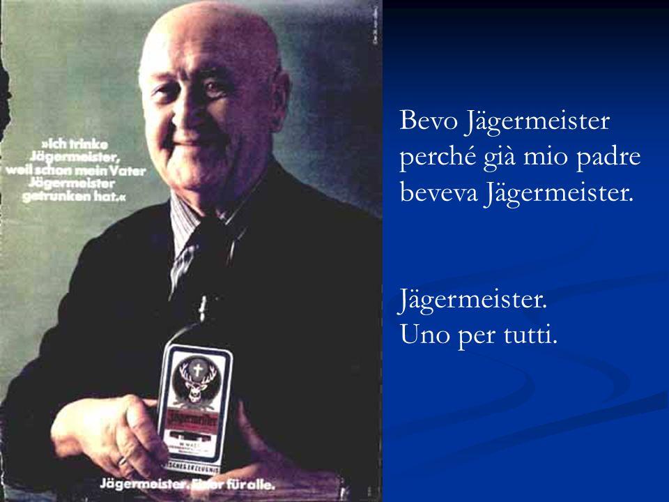 Bevo Jägermeister perché già mio padre beveva Jägermeister.