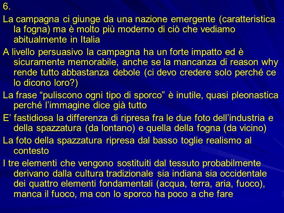 6. La campagna ci giunge da una nazione emergente (caratteristica la fogna) ma è molto più moderno di ciò che vediamo abitualmente in Italia.