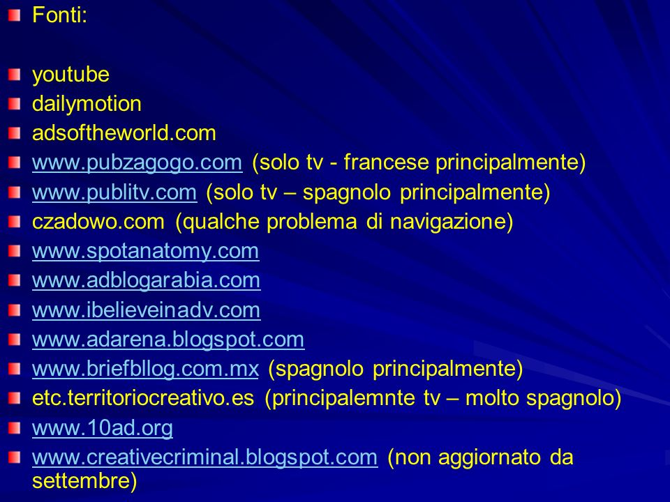 Fonti: youtube. dailymotion. adsoftheworld.com. www.pubzagogo.com (solo tv - francese principalmente)